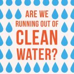 Are we running out of clean water?